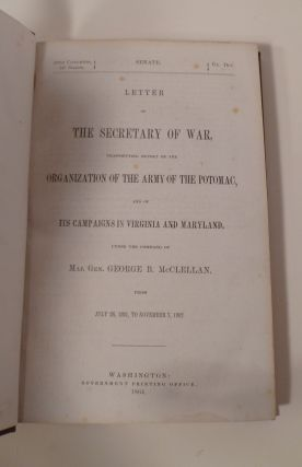 Letter of The Secretary Of War, Transmitting Report On The Organization Of The Army Of The Potomac, And Of Its Campaigns In Virginia and Maryland, Under The Command of Maj. Gen. George B. McClellan, From July 26, 1861 to November 7, 1862.