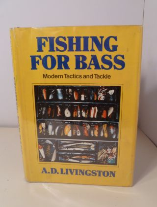 Fishing For Bass: Modern Tactics and Tackle. A. D. Livingston
