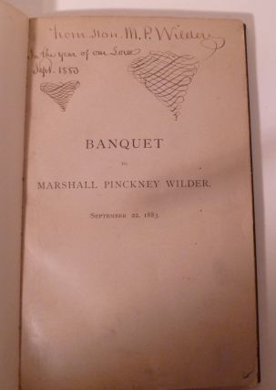 Proceedings At A Banquet Given By His Friends To The Hon. Marshall Pinckney Wilder, Ph.D. On His Birthday, September 22, 1883, To Commemorate The Completion Of His Eighty-Fifth Year.
