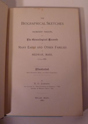 The Biographical Sketches of Prominent Persons, and The Genealogical Records of Many Early and Other Families in Medway, Mass. 1713 - 1886.