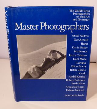 MASTER PHOTOGRAPHERS; The World's Great Photographers on Their Art and Technique. Pat Booth.