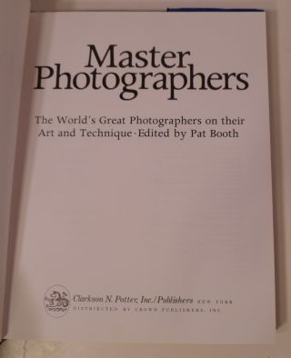 MASTER PHOTOGRAPHERS; The World's Great Photographers on Their Art and Technique