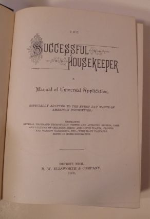 The Successful Housekeeper. A Manual of Universal Application, Especially Adapted to the Every Day Wants of American Housewives;....