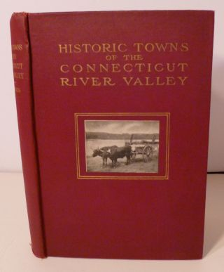 HISTORICAL TOWNS Of The CONNECTICUT RIVER VALLEY. George S. Roberts
