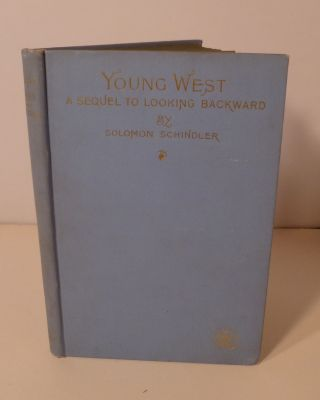 YOUNG WEST: A Sequel to Edward Bellamy's Celebrated Novel LOOKING BACKWARD. Solomon Schindler