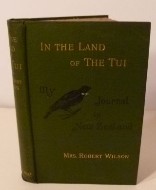 IN THE LAND OF THE TUI- My Journal In New Zealand. Mrs. Robert Wilson