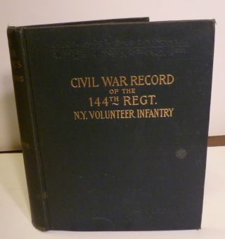 "Back ""In War Times"". History Of The 144th Regiment, New York Volunteer Infantry, With Itinerary,..."