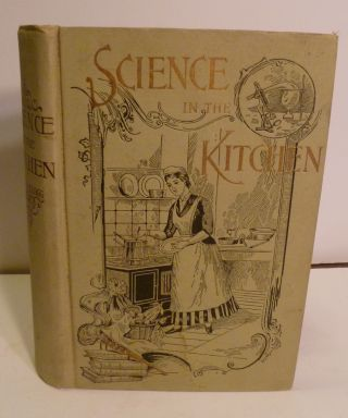SCIENCE IN THE KITCHEN. A Scientific Treatise on Food Substances and Their Dietetic Properties. Together With a Practical Explanation of the Principles of Healthful Cookery, and a Large Number of Original, Palatable, and Wholesome Recipes. Mrs. E. E. Kellogg.