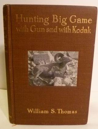 Hunting Big Game with Gun and with Kodak. William S. Thomas