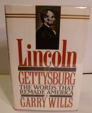 Lincoln At Gettysburg: The Words That Re-Maid America. Garry Wills