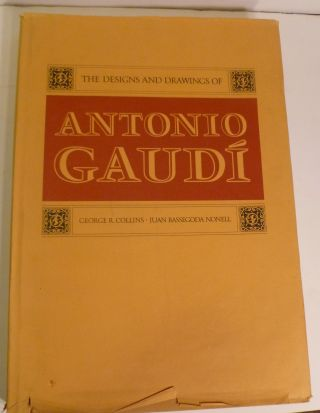 The Designs and Drawings of Antonio Gaudi. George R. Collins, Juaan Bassegoda Nonell.