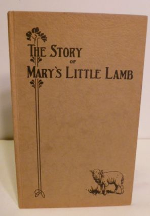 The Story of Mary and Her Little Lamb as Told By Mary and Her Neighbors and Friends. To Which is...